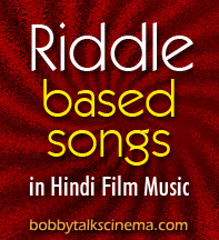 Riddle Based Songs in Hindi Films - Bobby Talks Cinema.com